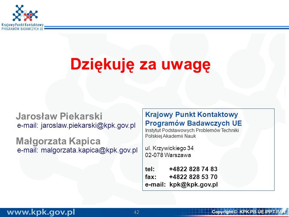 42 Copyright © KPK PB UE IPPT PAN Krajowy Punkt Kontaktowy Programów Badawczych UE Instytut Podstawowych Problemów Techniki Polskiej Akademii Nauk ul.