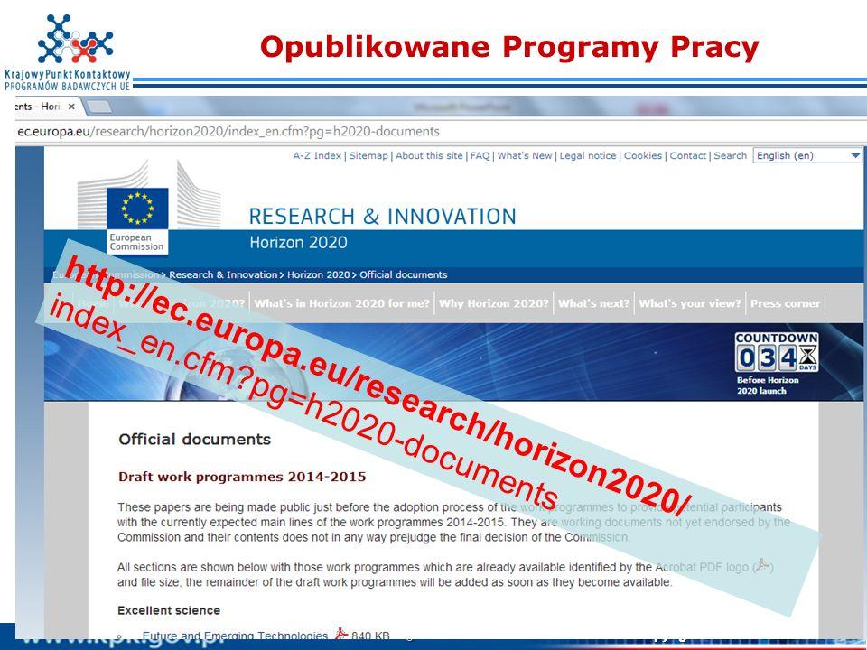 8 Copyright © KPK PB UE IPPT PAN Opublikowane Programy Pracy http://ec.europa.eu/research/horizon2020/ index_en.cfm?pg=h2020-documents