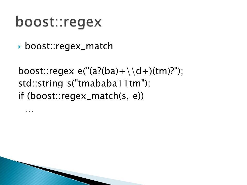 boost::regex_match boost::regex e( (a (ba)+\\d+)(tm) ); std::string s( tmababa11tm ); if (boost::regex_match(s, e)) …