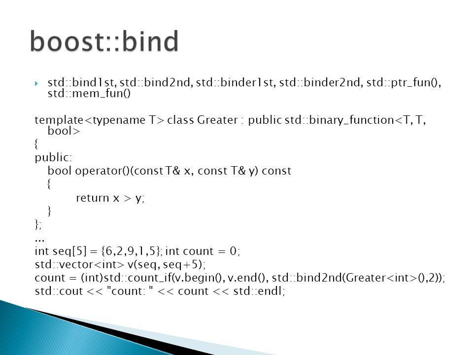 std::bind1st, std::bind2nd, std::binder1st, std::binder2nd, std::ptr_fun(), std::mem_fun() template class Greater : public std::binary_function { public: bool operator()(const T& x, const T& y) const { return x > y; } };...