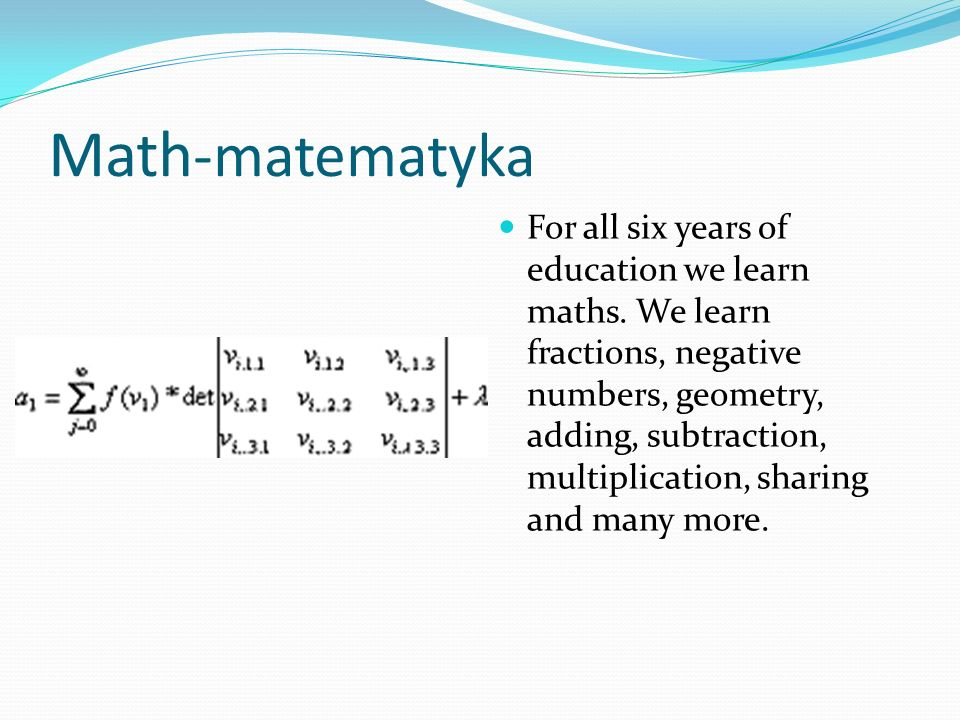 Math -matematyka For all six years of education we learn maths.
