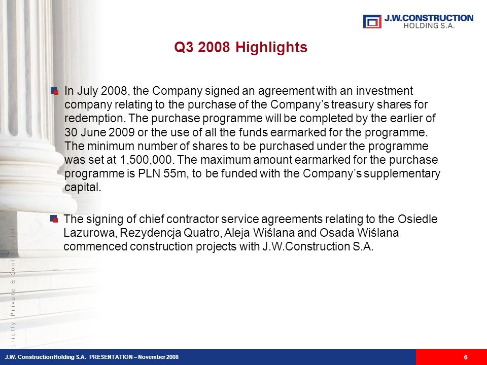 S t r i c t l y P r i v a t e & C o n f i d e n t i a l Q Highlights 6 In July 2008, the Company signed an agreement with an investment company relating to the purchase of the Companys treasury shares for redemption.
