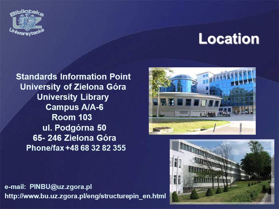 Location Standards Information Point University of Zielona Góra University Library Campus A/A-6 Room 103 ul. Podgórna 50 65- 246 Zielona Góra Phone/fa