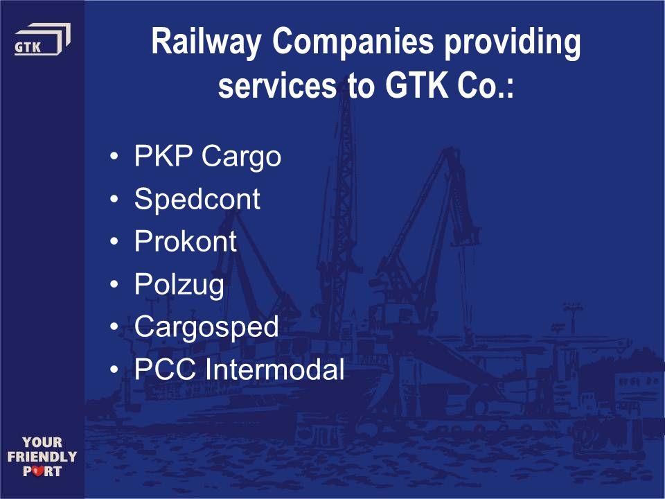 Railway Companies providing services to GTK Co.: PKP Cargo Spedcont Prokont Polzug Cargosped PCC Intermodal