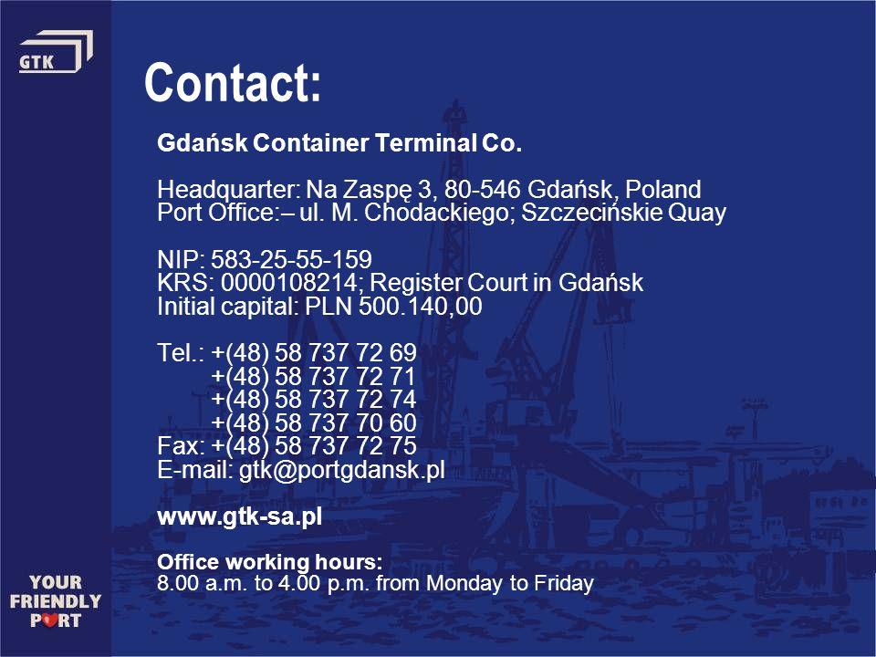 Contact: Gdańsk Container Terminal Co. Headquarter: Na Zaspę 3, 80-546 Gdańsk, Poland Port Office:– ul. M. Chodackiego; Szczecińskie Quay NIP: 583-25-