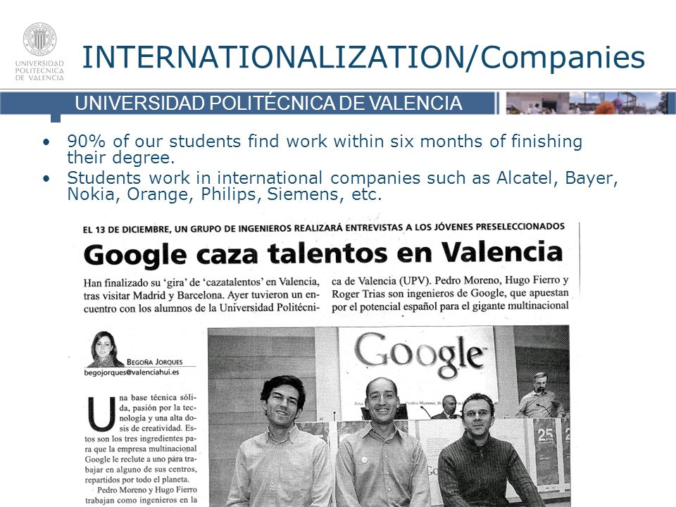 UNIVERSIDAD POLITÉCNICA DE VALENCIA INTERNATIONALIZATION/Companies 90% of our students find work within six months of finishing their degree.
