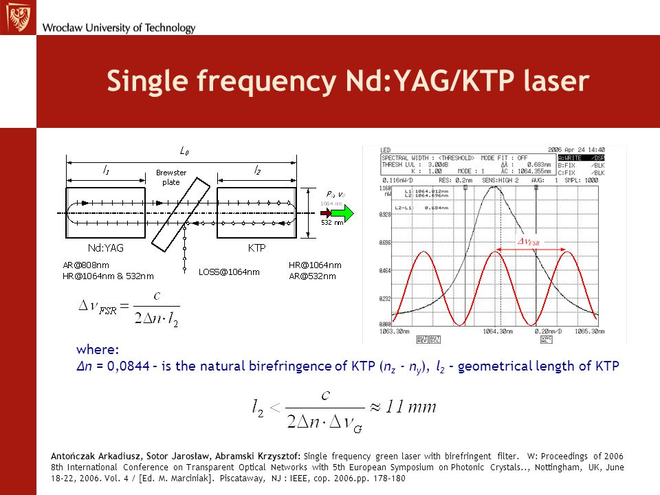 Single frequency Nd:YAG/KTP laser where: Δn = 0,0844 – is the natural birefringence of KTP (n z - n y ), l 2 – geometrical length of KTP Antończak Ark