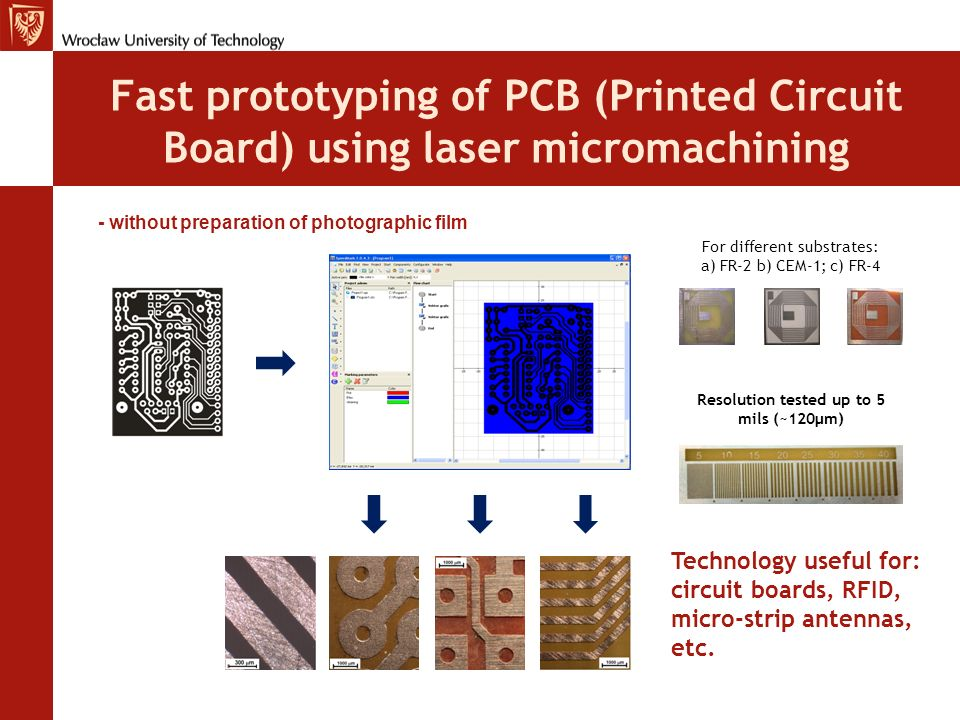 Fast prototyping of PCB (Printed Circuit Board) using laser micromachining For different substrates: a) FR-2 b) CEM-1; c) FR-4 Resolution tested up to