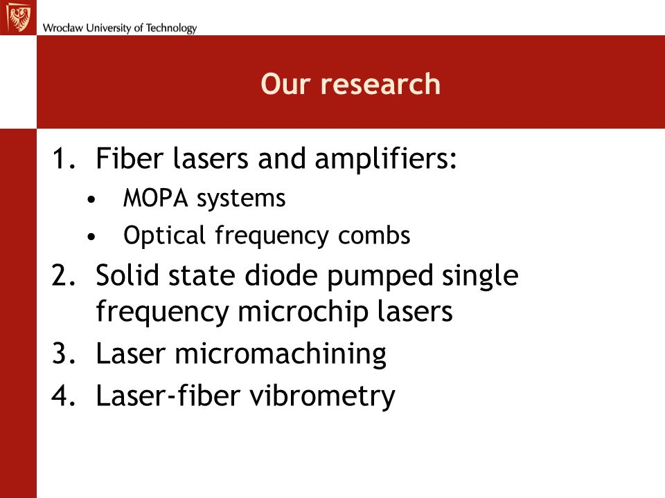 Our research 1.Fiber lasers and amplifiers: MOPA systems Optical frequency combs 2.Solid state diode pumped single frequency microchip lasers 3.Laser