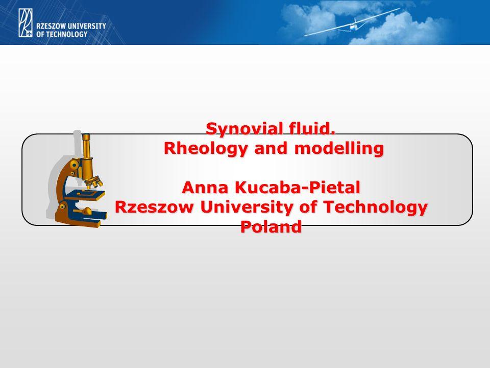 Synovial fluid. Rheology and modelling Rheology and modelling Anna Kucaba-Pietal Rzeszow University of Technology Poland