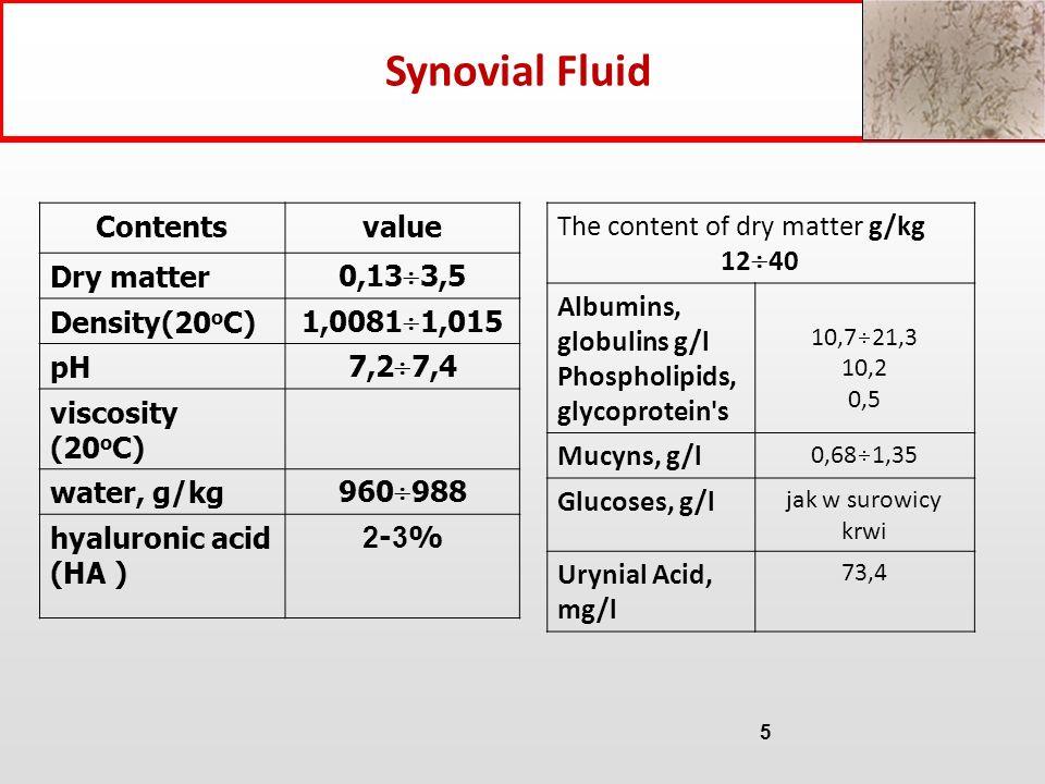 5 Contentsvalue Dry matter 0,13 3,5 Density(20 o C) 1,0081 1,015 pH 7,2 7,4 viscosity (20 o C) water, g/kg 960 988 hyaluronic acid (HA ) 2-3%2-3% The