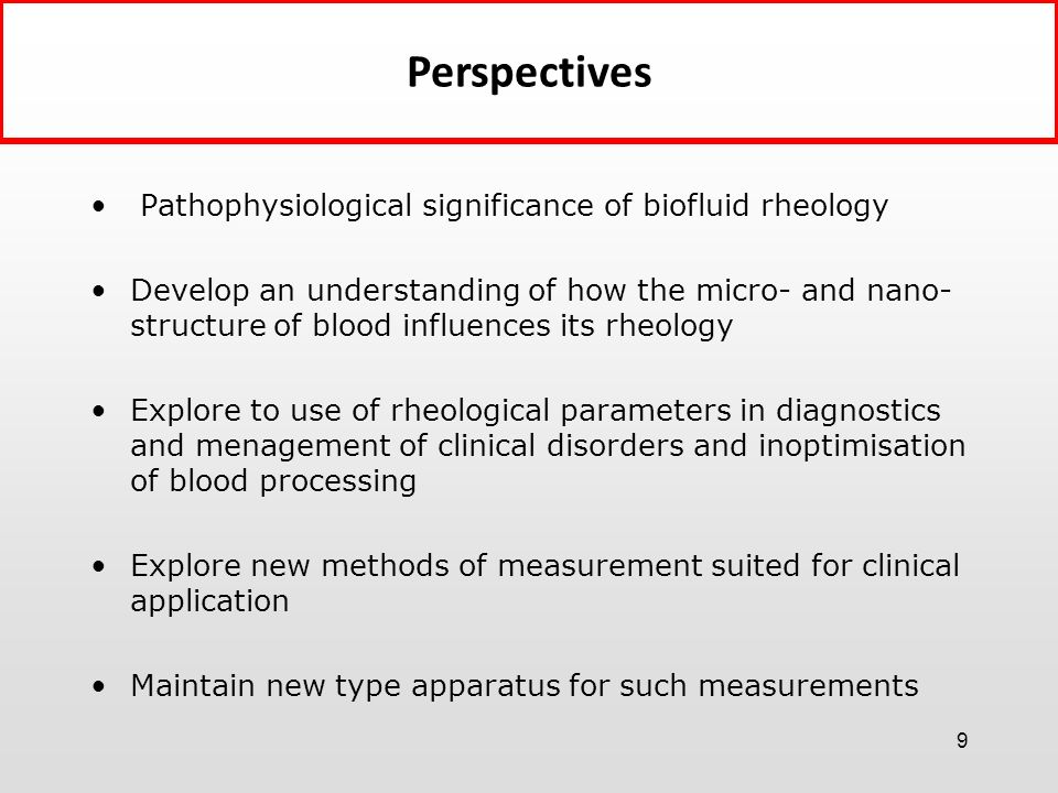 9 Pathophysiological significance of biofluid rheology Develop an understanding of how the micro- and nano- structure of blood influences its rheology