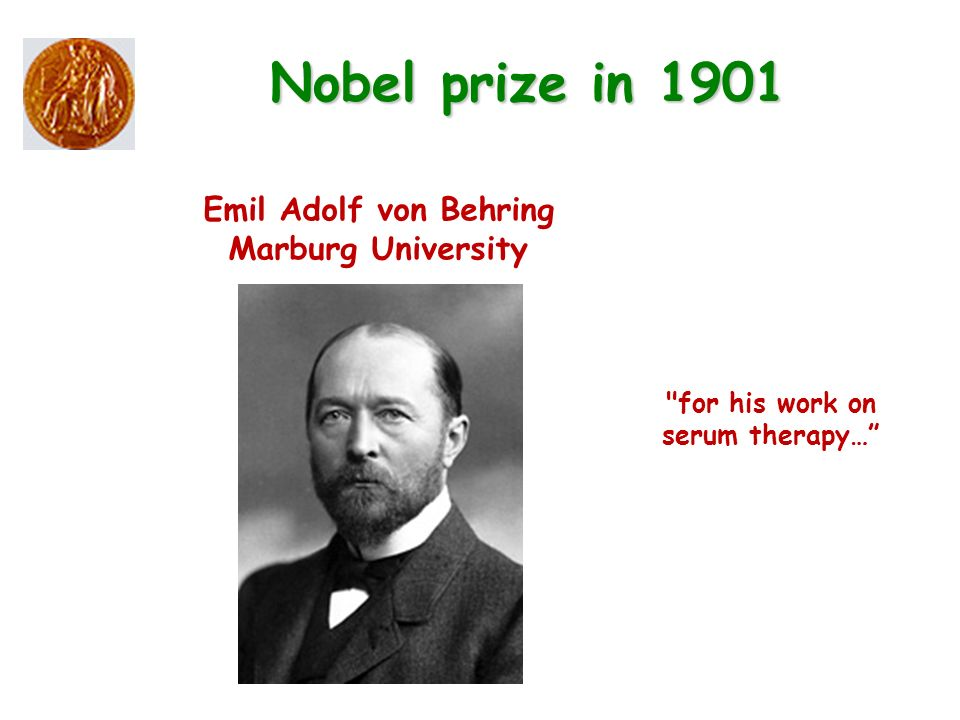 Emil Adolf von Behring Marburg University Nobel prize in 1901 for his work on serum therapy…