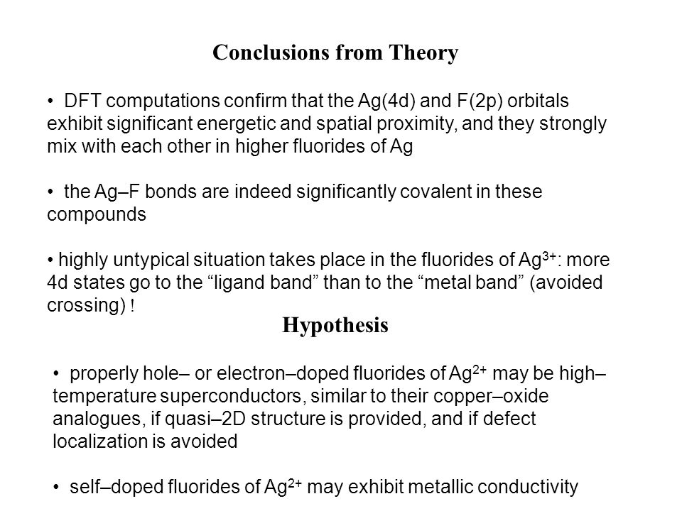 Hypothesis DFT computations confirm that the Ag(4d) and F(2p) orbitals exhibit significant energetic and spatial proximity, and they strongly mix with each other in higher fluorides of Ag the Ag–F bonds are indeed significantly covalent in these compounds highly untypical situation takes place in the fluorides of Ag 3+ : more 4d states go to the ligand band than to the metal band (avoided crossing) .