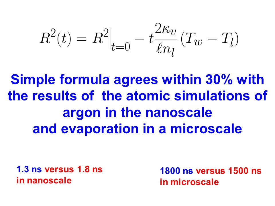 Simple formula agrees within 30% with the results of the atomic simulations of argon in the nanoscale and evaporation in a microscale 1.3 ns versus 1.8 ns in nanoscale 1800 ns versus 1500 ns in microscale