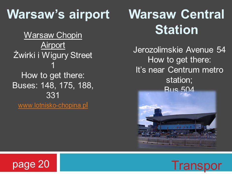 Warsaws airportWarsaw Central Station page 20 Warsaw Chopin Airport Żwirki i Wigury Street 1 How to get there: Buses: 148, 175, 188, 331 www.lotnisko-