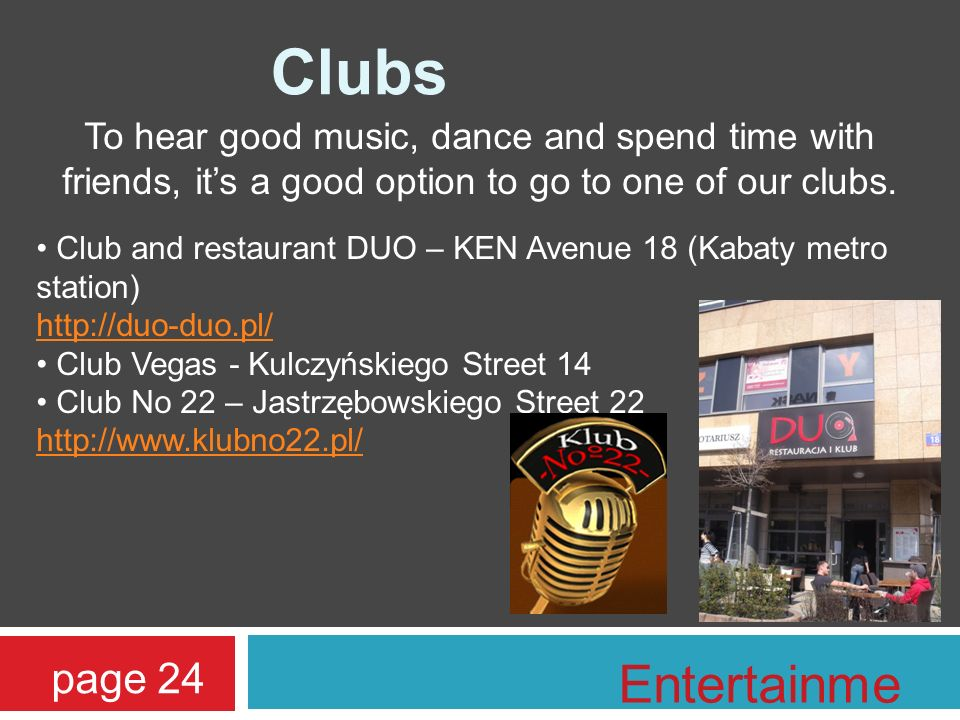 To hear good music, dance and spend time with friends, its a good option to go to one of our clubs. Club and restaurant DUO – KEN Avenue 18 (Kabaty me