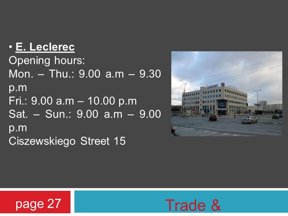 E. Leclerec Opening hours: Mon. – Thu.: 9.00 a.m – 9.30 p.m Fri.: 9.00 a.m – 10.00 p.m Sat.