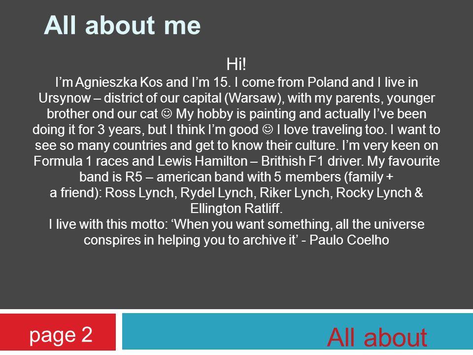 All about me Hi. Im Agnieszka Kos and Im 15.