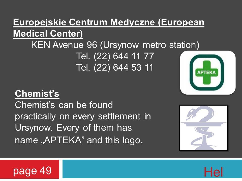Europejskie Centrum Medyczne (European Medical Center) KEN Avenue 96 (Ursynow metro station) Tel.