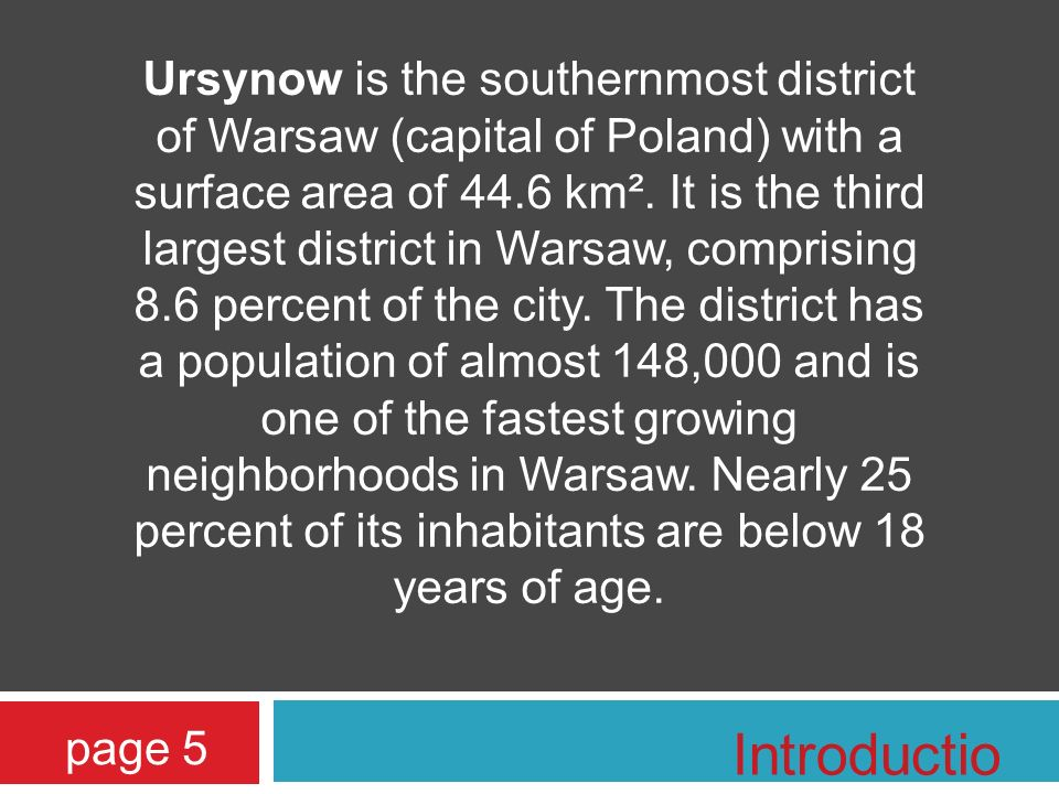 Ursynow is the southernmost district of Warsaw (capital of Poland) with a surface area of 44.6 km². It is the third largest district in Warsaw, compri