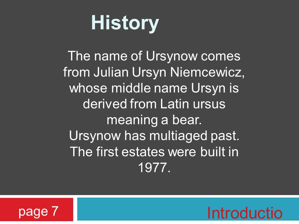 The name of Ursynow comes from Julian Ursyn Niemcewicz, whose middle name Ursyn is derived from Latin ursus meaning a bear. Ursynow has multiaged past