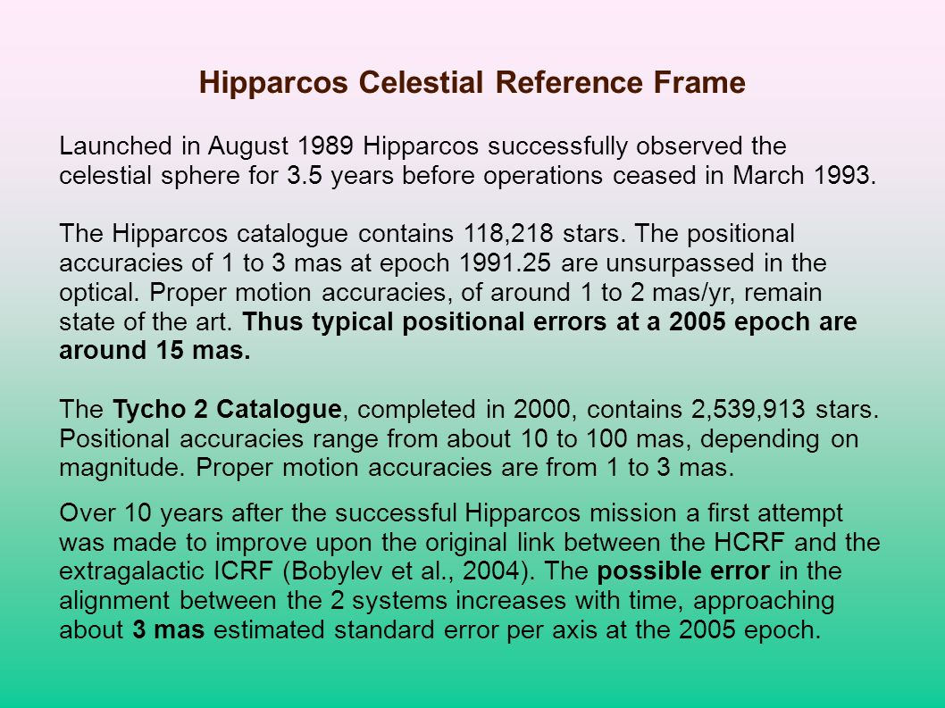 Hipparcos Celestial Reference Frame Launched in August 1989 Hipparcos successfully observed the celestial sphere for 3.5 years before operations cease