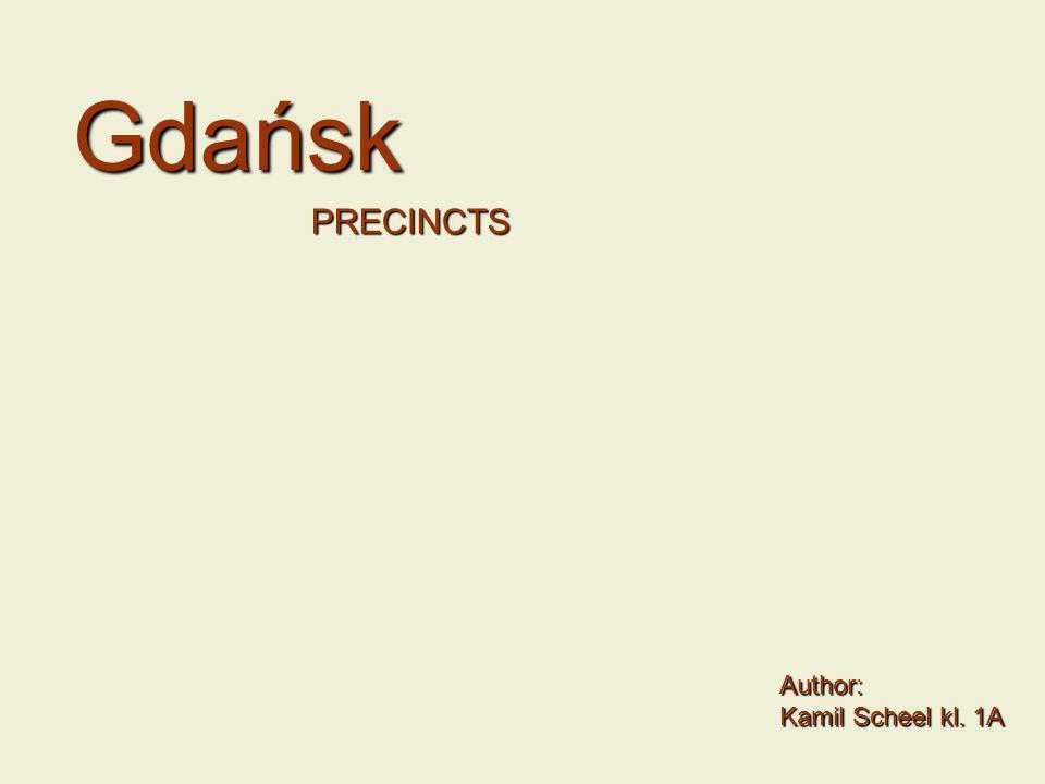 Author: Kamil Scheel kl. 1A Gdańsk PRECINCTS