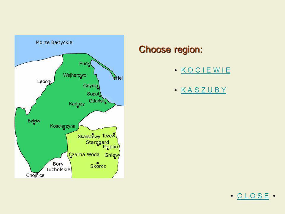 Choose region: K O C I E W I E K O C I E W I E K O C I E W I E K A S Z U B Y K A S Z U B Y K A S Z U B Y C L O S E C L O S E C L O S EC L O S E