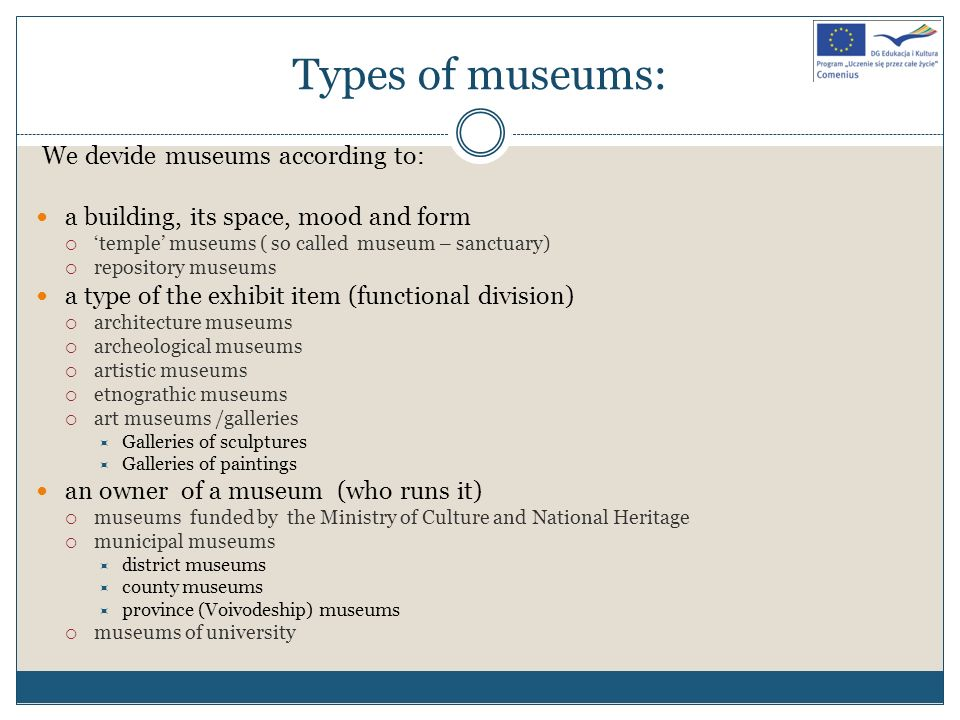 Types of museums: We devide museums according to: a building, its space, mood and form temple museums ( so called museum – sanctuary) repository museu