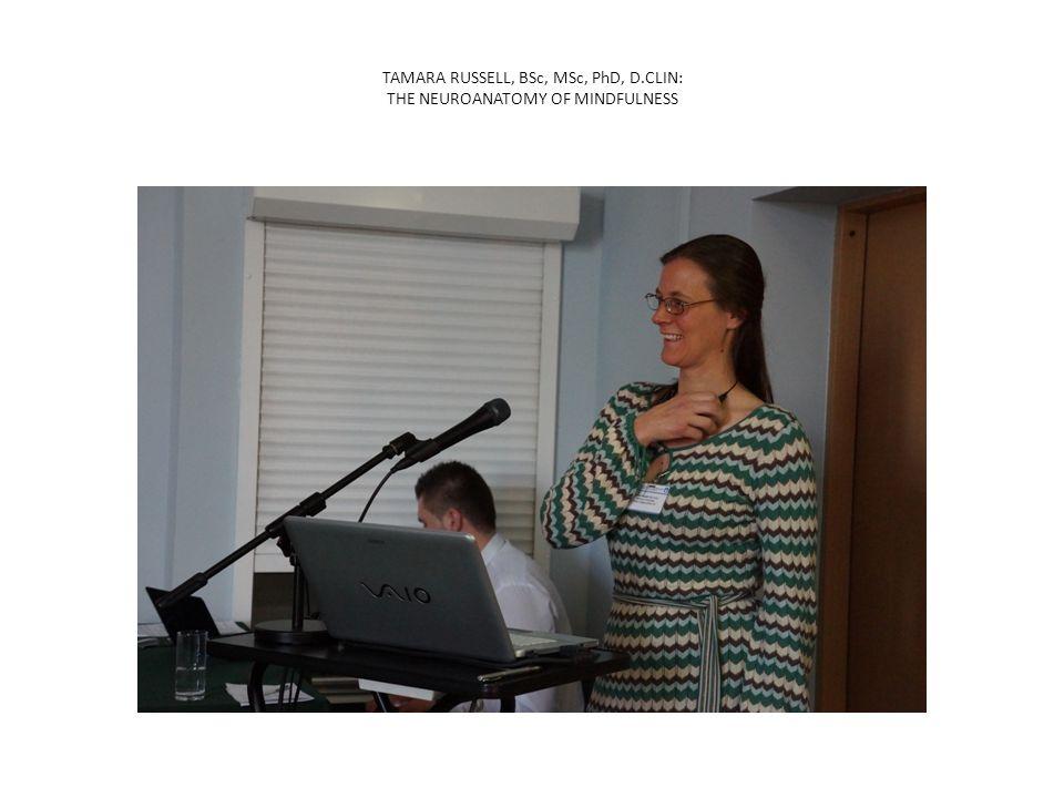 TAMARA RUSSELL, BSc, MSc, PhD, D.CLIN: THE NEUROANATOMY OF MINDFULNESS