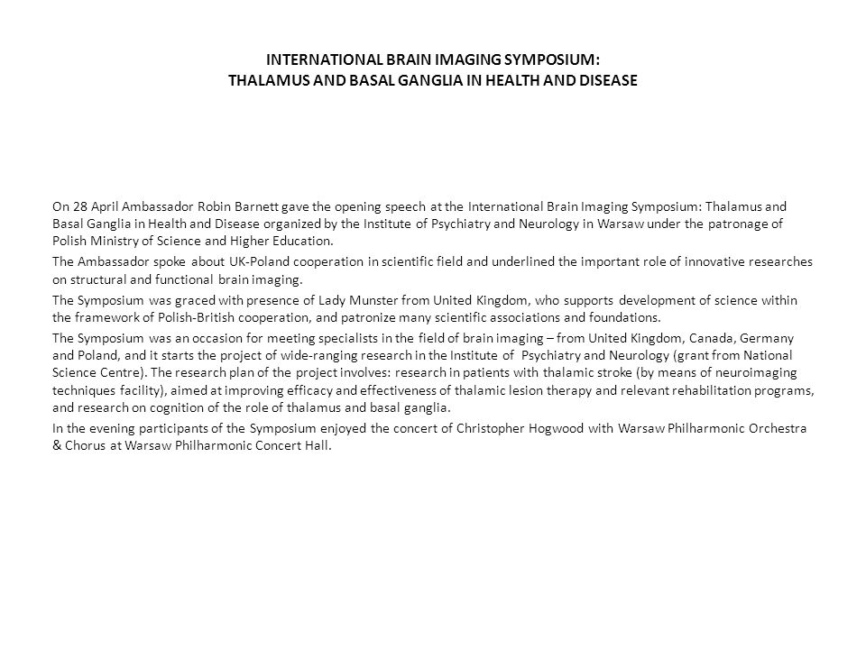 INTERNATIONAL BRAIN IMAGING SYMPOSIUM: THALAMUS AND BASAL GANGLIA IN HEALTH AND DISEASE On 28 April Ambassador Robin Barnett gave the opening speech a
