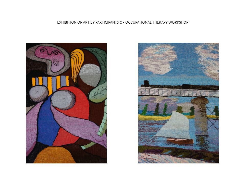 EXHIBITION OF ART BY PARTICIPANTS OF OCCUPATIONAL THERAPY WORKSHOP
