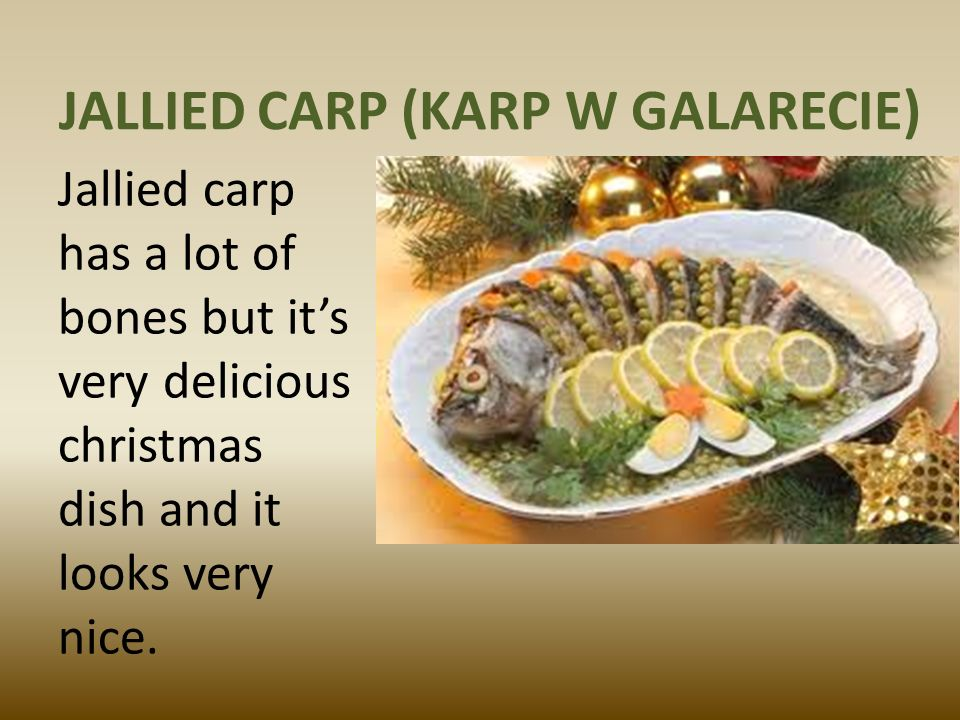 JALLIED CARP (KARP W GALARECIE) Jallied carp has a lot of bones but its very delicious christmas dish and it looks very nice.