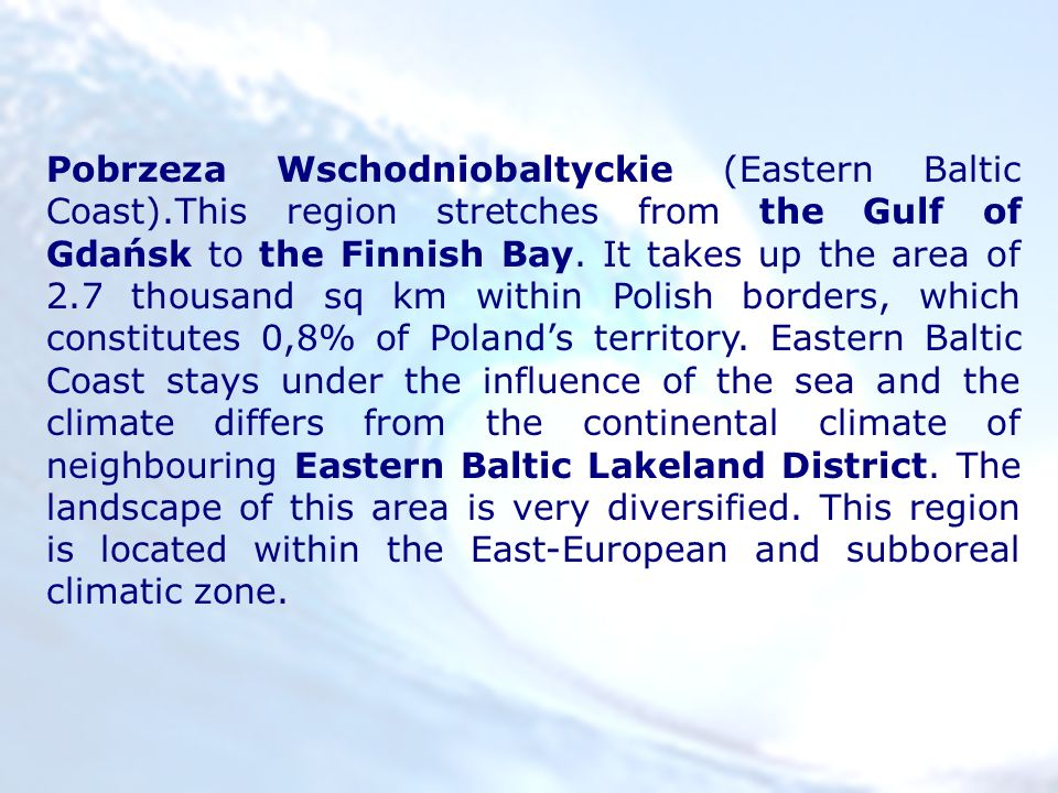 Pobrzeza Wschodniobaltyckie (Eastern Baltic Coast).This region stretches from the Gulf of Gdańsk to the Finnish Bay.