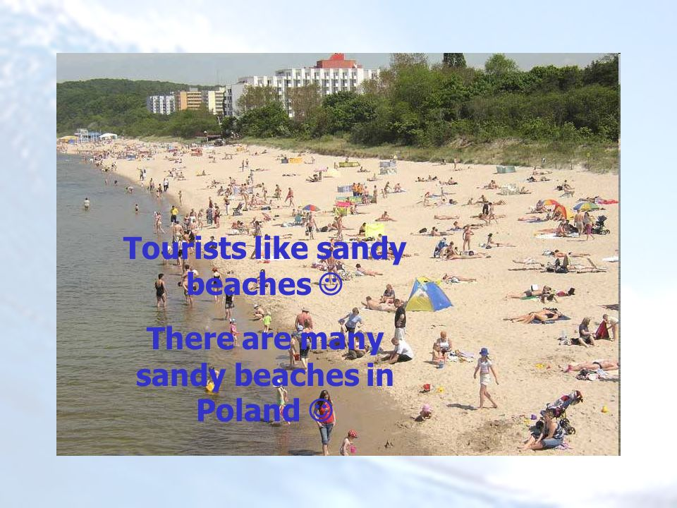 Tourists like sandy beaches There are many sandy beaches in Poland
