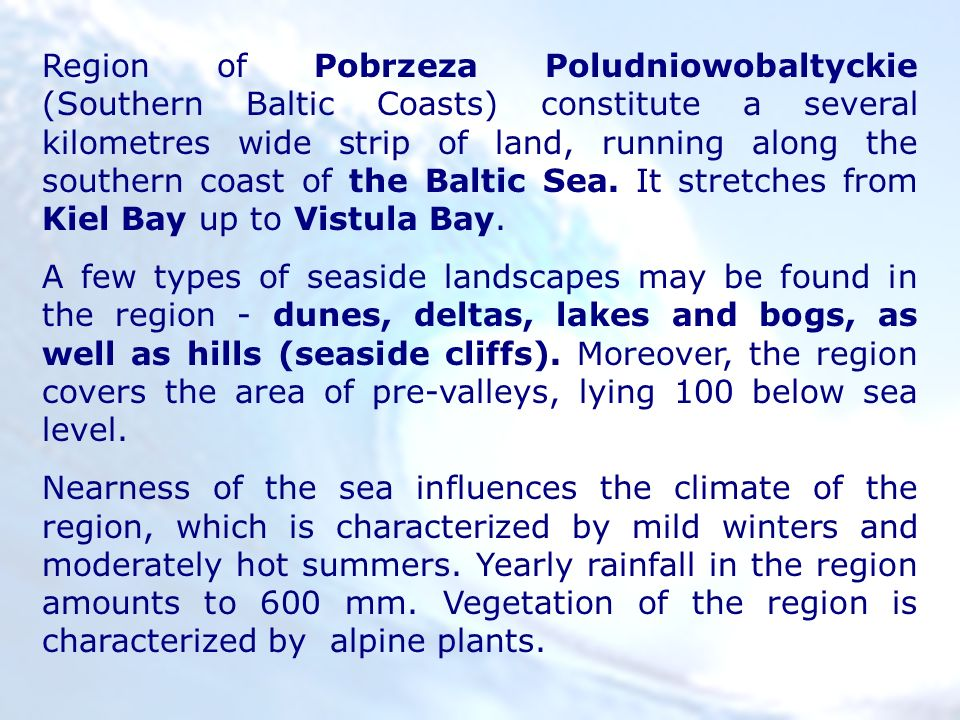 Region of Pobrzeza Poludniowobaltyckie (Southern Baltic Coasts) constitute a several kilometres wide strip of land, running along the southern coast of the Baltic Sea.