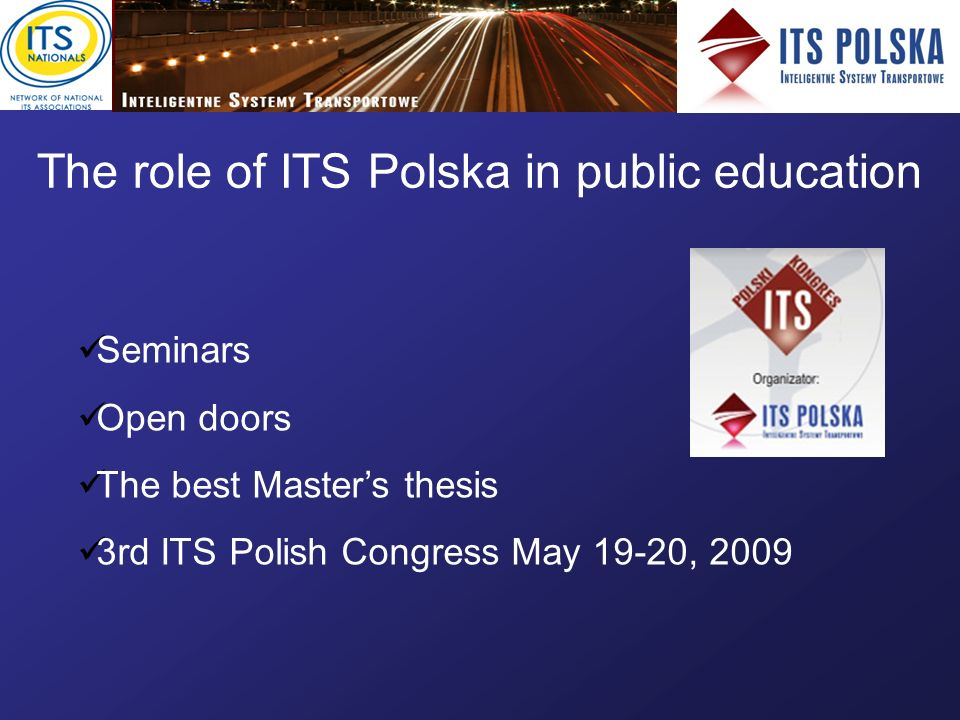 The role of ITS Polska in public education Seminars Open doors The best Masters thesis 3rd ITS Polish Congress May 19-20, 2009