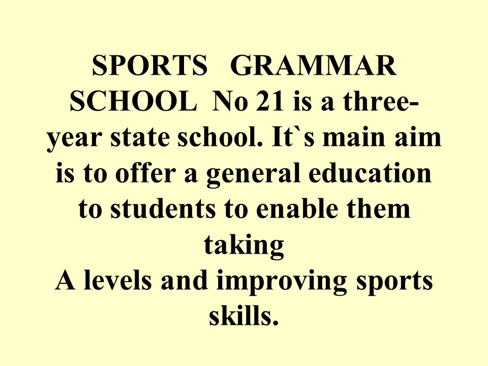 SPORTS GRAMMAR SCHOOL No 21 is a three- year state school.