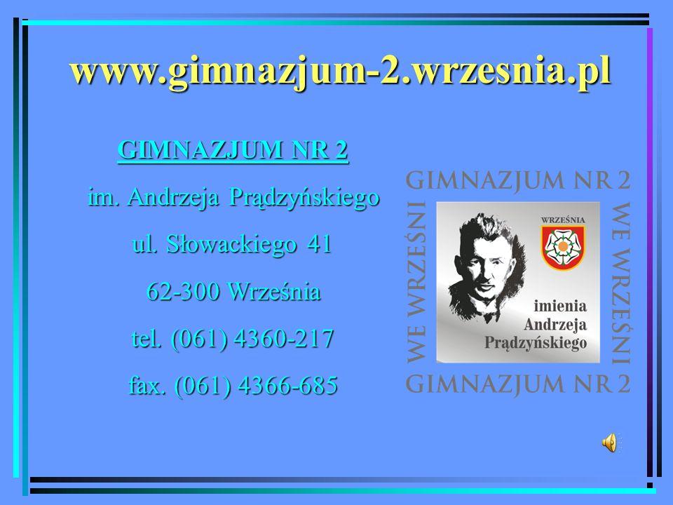 www.gimnazjum-2.wrzesnia.pl GIMNAZJUM NR 2 GIMNAZJUM NR 2 im. Andrzeja Prądzyńskiego ul. Słowackiego 41 62-300 Września tel. (061) 4360-217 fax. (061)