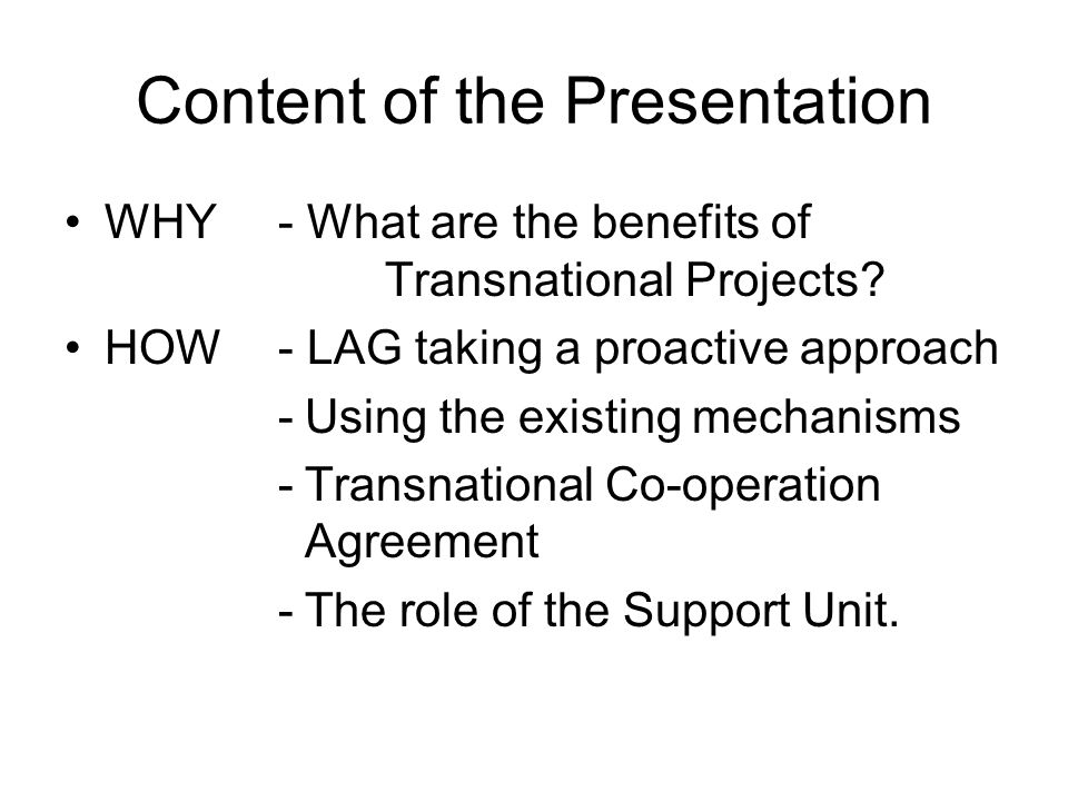 Content of the Presentation WHY - What are the benefits of Transnational Projects.