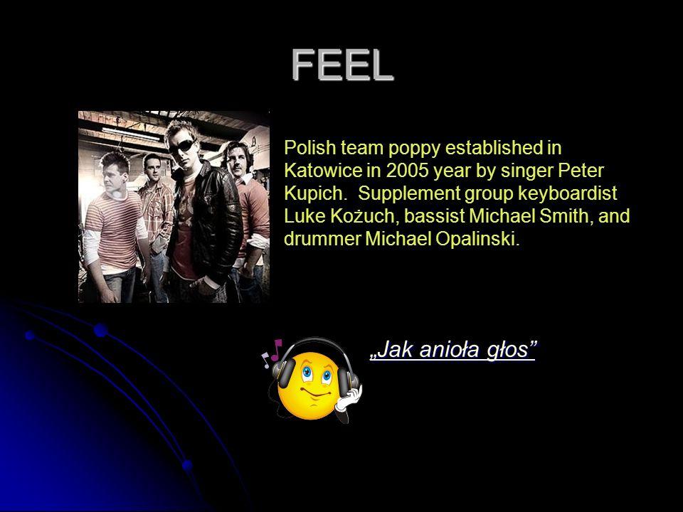 FEEL Polish team poppy established in Katowice in 2005 year by singer Peter Kupich.