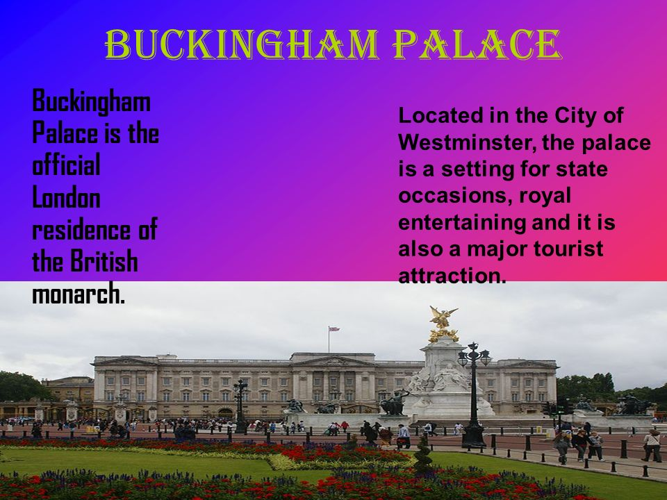 Buckingham Palace Buckingham Palace is the official London residence of the British monarch.