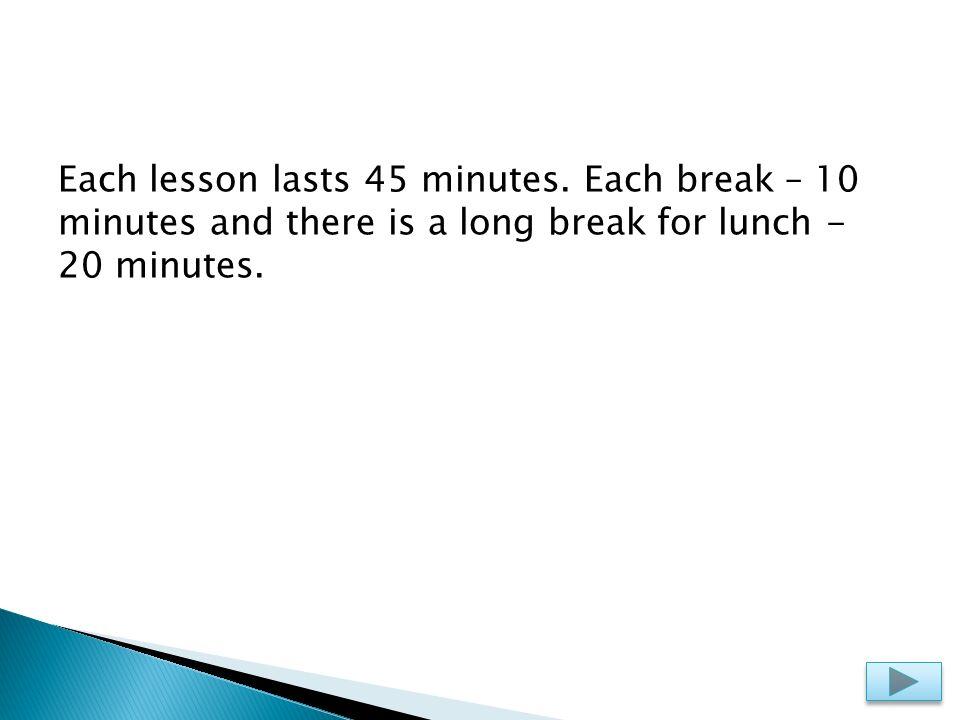 Each lesson lasts 45 minutes.