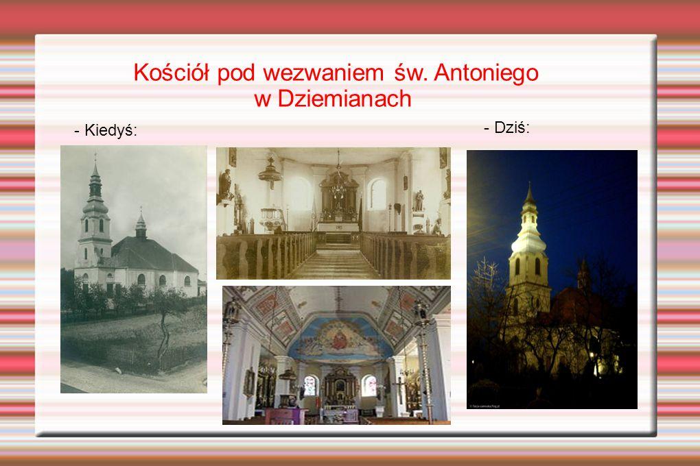 Kościół pod wezwaniem św. Antoniego w Dziemianach - Kiedyś: - Dziś: