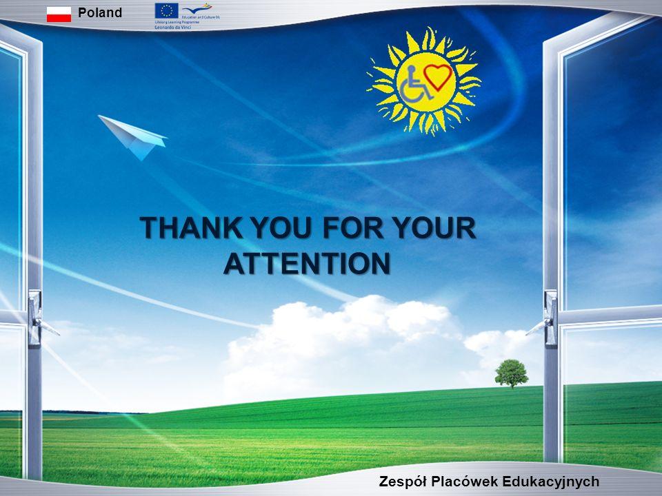 Zespół Placówek Edukacyjnych Poland THANK YOU FOR YOUR ATTENTION