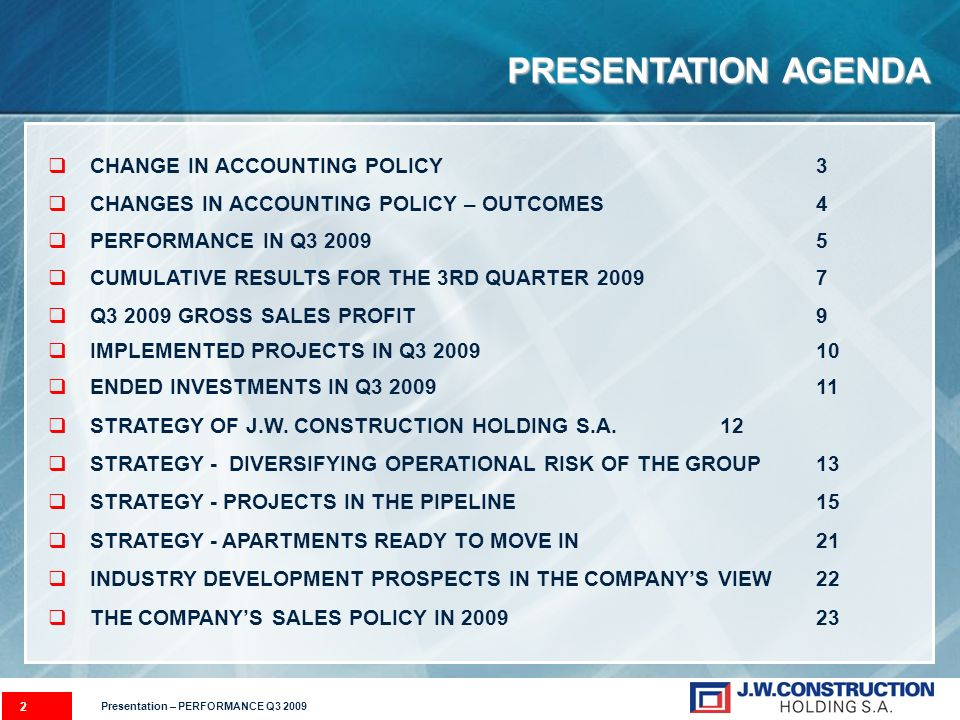 PRESENTATION AGENDA 2 CHANGE IN ACCOUNTING POLICY 3 CHANGES IN ACCOUNTING POLICY – OUTCOMES 4 PERFORMANCE IN Q3 2009 5 CUMULATIVE RESULTS FOR THE 3RD