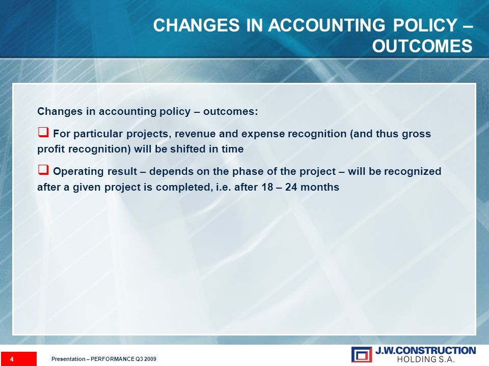 4 CHANGES IN ACCOUNTING POLICY – OUTCOMES Changes in accounting policy – outcomes: For particular projects, revenue and expense recognition (and thus