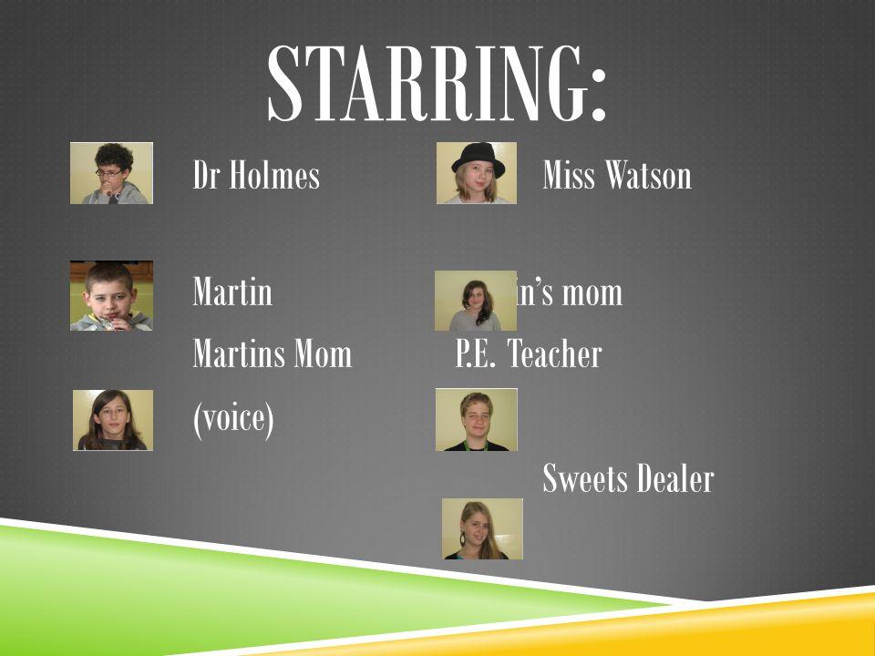 STARRING: Dr HolmesMiss Watson MartinMartins mom Martins MomP.E. Teacher (voice) Sweets Dealer