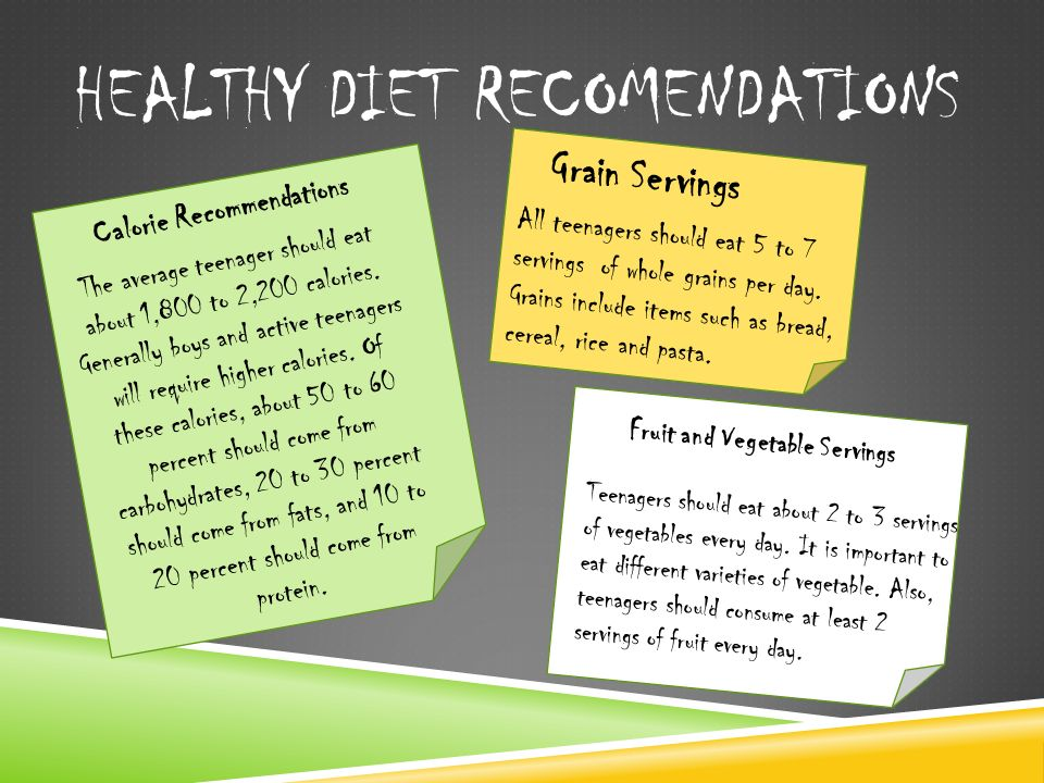 HEALTHY DIET RECOMENDATIONS The average teenager should eat about 1,800 to 2,200 calories. Generally boys and active teenagers will require higher cal